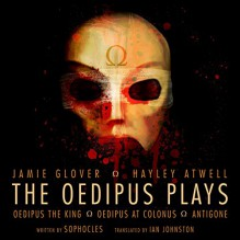 The Oedipus Plays - Jamie Glover,Sophocles,Michael Maloney,David Horovitch,Samantha Bond,Julian Glover,Ian Johnston - translator,Hayley Atwell,Audible Inc (UK)