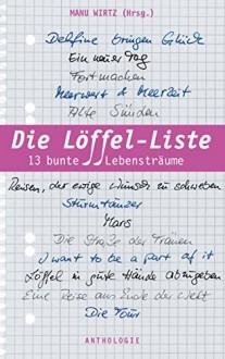 Die Löffel-Liste: 13 bunte Lebensträume - Maryanne Becker,Manu Wirtz