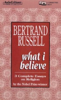 What I Believe: 3 Complete Essays On Religion (Audio) - Bertrand Russell