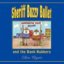 Sheriff Buzzy Bullet and the Bank Robbers - Ellen Wyatt