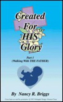 Created for His Glory: Part 1: Walking with the Father - Nancy R. Briggs