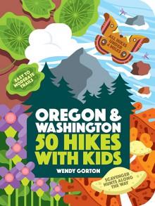 50 Hikes with Kids: Oregon and Washington - Wendy Gorton