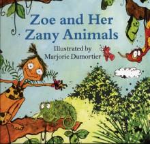 Zoe and her Zany Animals - Marjorie Dumortier
