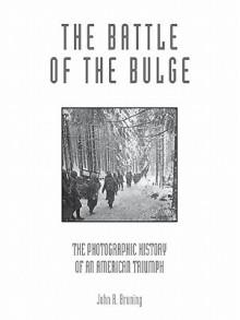 The Battle of the Bulge - John R. Bruning