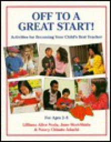 Off to a Great Start!: Activities for Becoming Your Child's Best Teacher, for Ages 2-5 - Lilliann Alice; Mori-Shida, June; Adachi, Nancy Chisato Noda