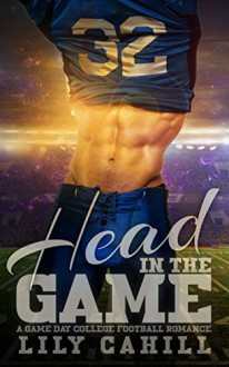 Head in the Game: A College Football Romance (Game Day Book 1) - Lily Cahill