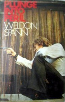Plunge Into Peril - Weldon Spann