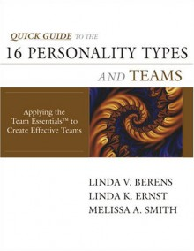 Quick Guide to the 16 Personality Types and Teams: Applying Team Essentials to Create Effective Teams - Linda V. Berens