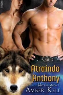 Atraindo Anthony (Matilha Moon #1) - Amber Kell