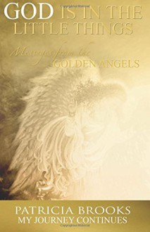 God is in the Little Things: Messages From the Golden Angels (Volume 2) - Patricia Brooks