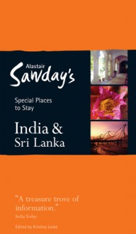 India and Sri Lanka Special Places to Stay (Alastair Sawday's Special Places to Stay India & Sri Lanka) - Alastair Sawday, Kristina Locke