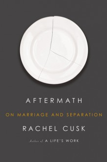 Aftermath: On Marriage and Separation - Rachel Cusk