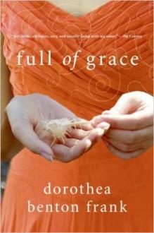 Full of Grace By Dorothea Benton Frank - -Author-