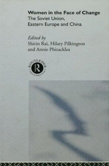 Women in the Face of Change: Soviet Union, Eastern Europe and China - Annie Phizacklea, Hilary Pilkington, Shirin Rai