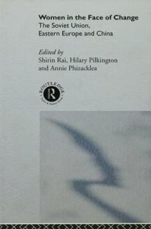 Women in the Face of Change: Soviet Union, Eastern Europe and China - Annie Phizacklea, Hilary Pilkington, Shirin Rai