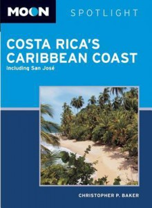 Moon Spotlight Costa Rica's Caribbean Coast: Including San José  - Christopher P. Baker
