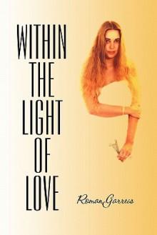 Within the Light of Love - Roman Garreis