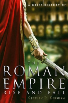 A Brief History of the Roman Empire. Stephen Kershaw - Stephen Kershaw