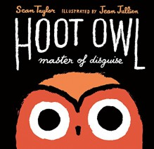 Hoot Owl, Master of Disguise - Sean Taylor, Jean Jullien