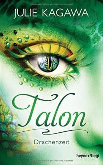 Talon - Drachenzeit: Roman - Charlotte Lungstrass-Kapfer,Julie Kagawa