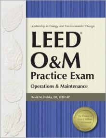 LEED O&M Practice Exam: Operations & Maintenance - David Hubka