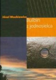 Bulbin z jednosielca - Józef Mackiewicz