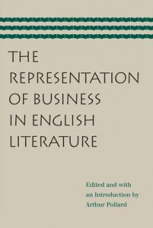 The Representation of Business in English Literature - Arthur Pollard