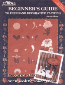 Beginners Guide to Freehand Decorative Painting/Jackie Shaw Studio Publication #40 - Jackie Shaw