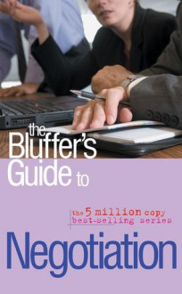 The Bluffer's Guide to Negotiation - Alexander Geisler