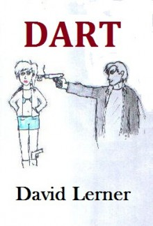 Dart: The Quirky Adventure of Dart & Mary - David Lerner