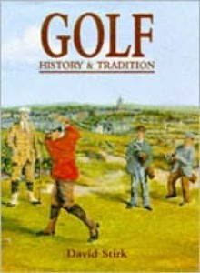 Golf: History & Tradition - David I. Stirk