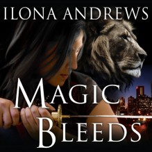 Magic Bleeds: Kate Daniels, Book 4 - Ilona Andrews, Renée Raudman