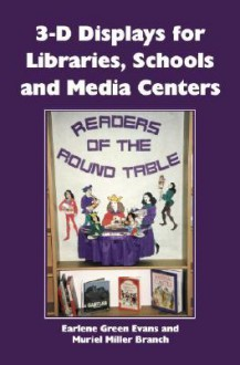 3-D Displays for Libraries, Schools and Media Centers - Earlene Green Evans, Muriel Miller Branch