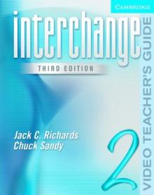 Interchange Video Teacher's Guide 2 (Interchange Third Edition) - Jack C. Richards, Chuck Sandy