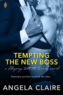 Tempting the New Boss (Sleeping with the Enemy) - Angela Claire