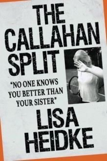 The Callahan Split: No One Knows You Better Than Your Sister by Lisa Heidke (2015-08-02) - Lisa Heidke