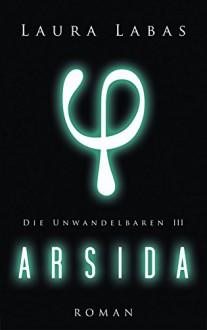 Arsida (Die Unwandelbaren 3) - Laura Labas