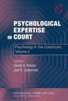 Psychological Expertise in Court (Psychology, Crime and Law) - Daniel A. Krauss, Joel D. Lieberman