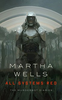 All Systems Red (The Murderbot Diaries) - Martha Wells