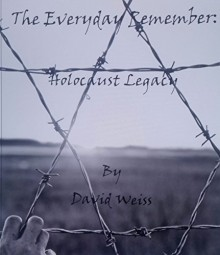 The Everyday Remember; Holocaust Legacy - David Weiss