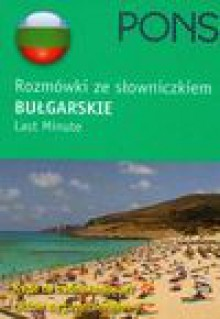 Pons rozmówki ze słowniczkiem bułgarskie last minute - Wojciech Józwiak