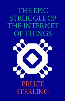 The Epic Struggle of the Internet of Things - Bruce Sterling