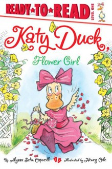 Katy Duck, Flower Girl (Ready-to-Reads) - Alyssa Satin Capucilli, Henry Cole
