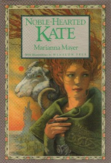 Noble-Hearted Kate (Timeless Tales) - Marianna Mayer, Winslow Pels