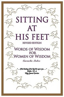 Sitting at His Feet: Revised Edition: Words of Wisdom for Women of Wisdom - Carmelia Stokes