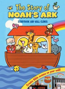 The Story of Noah's Ark: Storybook and Wall Clings - Lori C. Froeb