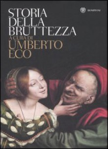Storia della bruttezza - Umberto Eco