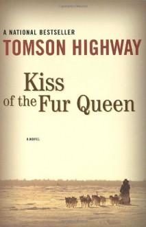 Kiss of the Fur Queen - Tomson Highway