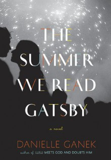 The Summer We Read Gatsby - Danielle Ganek
