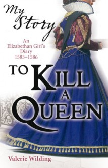 To Kill a Queen (My Story) - Valerie Wilding